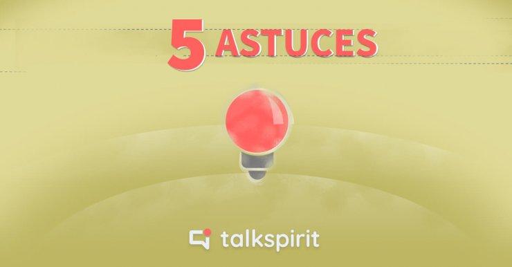 5 astuces Talkspirit
