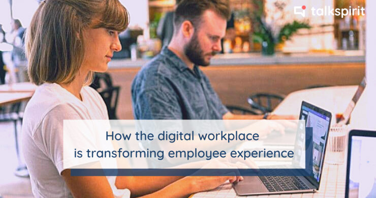 How the digital workplace is transforming employee experience