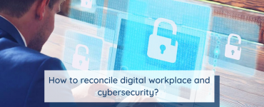 Reconcile Digital Workplace and cybersecurity