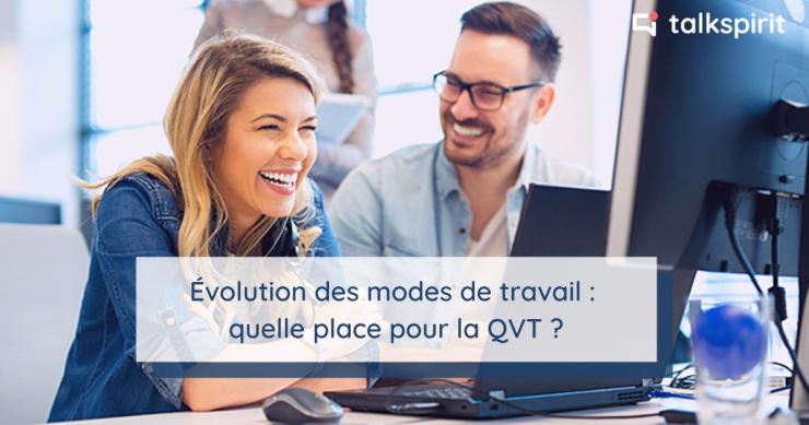 QVT (qualité de vie au travail) et bien-être au travail : la place des nouveaux modes de travail
