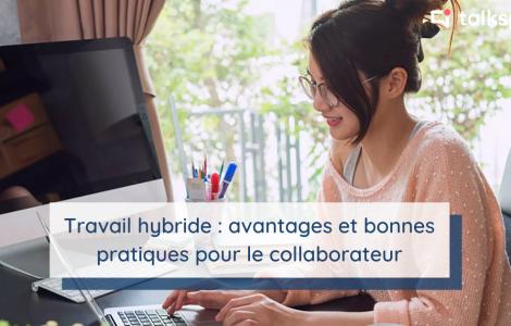 Travail hybride : avantages et bonnes pratiques pour le collaborateur