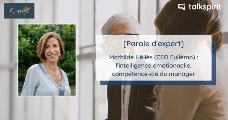 Parole d'expert : interview de Mathilde Héliès (CEO de Fullémo) sur l'intelligence émotionnelle, compétence-clé du manager