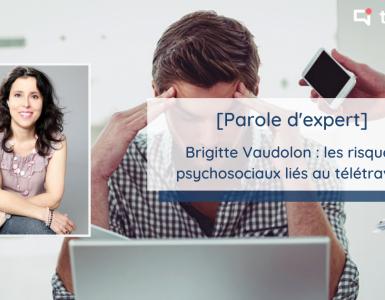 Parole d'expert : Brigitte Vaudolon : les risques psychosociaux en télétravail et liés à la crise du Covid-19
